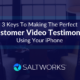 3 Keys To Making The Perfect Customer Video Testimonial Using Your iPhone